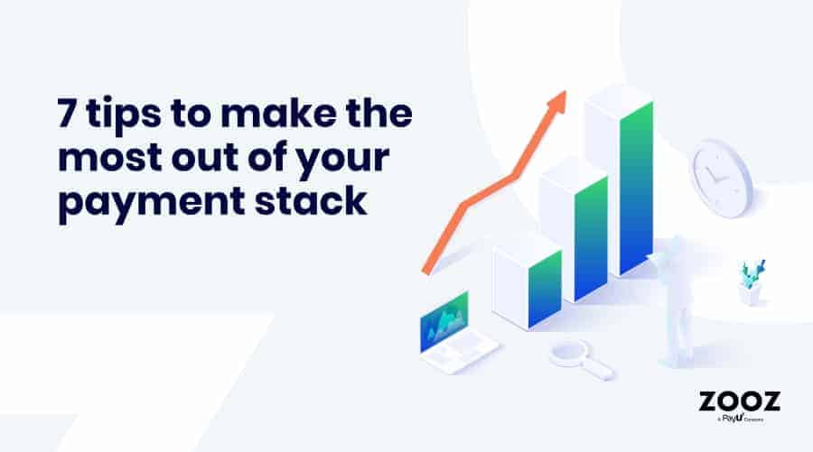 7 Tips to make the most out of your payment stack