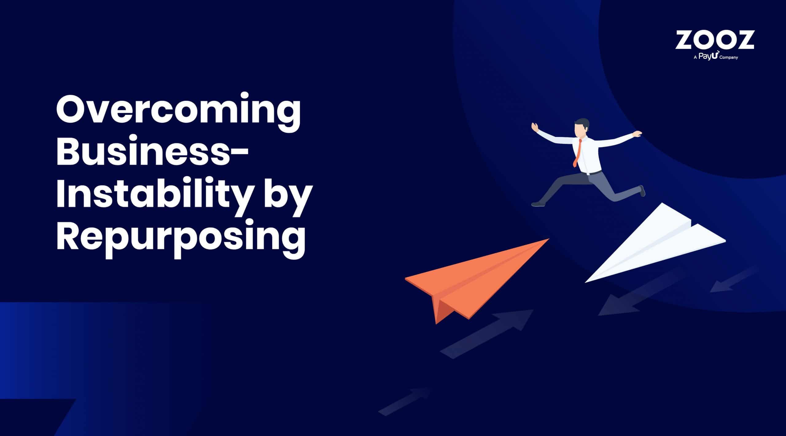 overcoming business instability by repurposing
